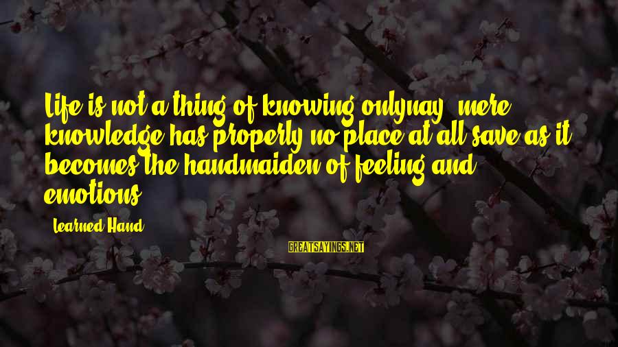 Herbal Tea Sayings By Learned Hand: Life is not a thing of knowing onlynay, mere knowledge has properly no place at