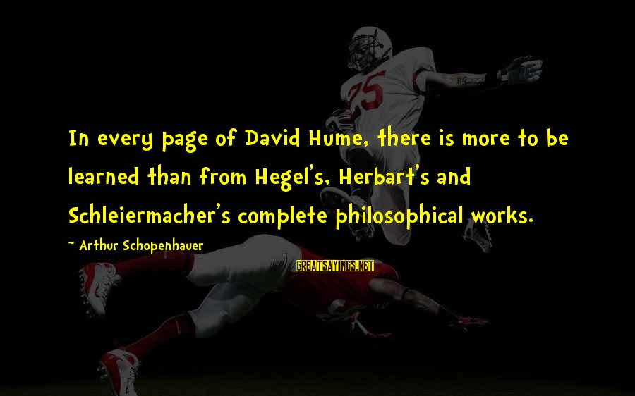 Herbart Sayings By Arthur Schopenhauer: In every page of David Hume, there is more to be learned than from Hegel's,