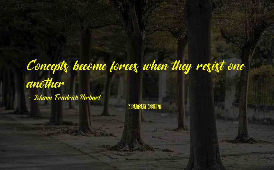 Herbart Sayings By Johann Friedrich Herbart: Concepts become forces when they resist one another