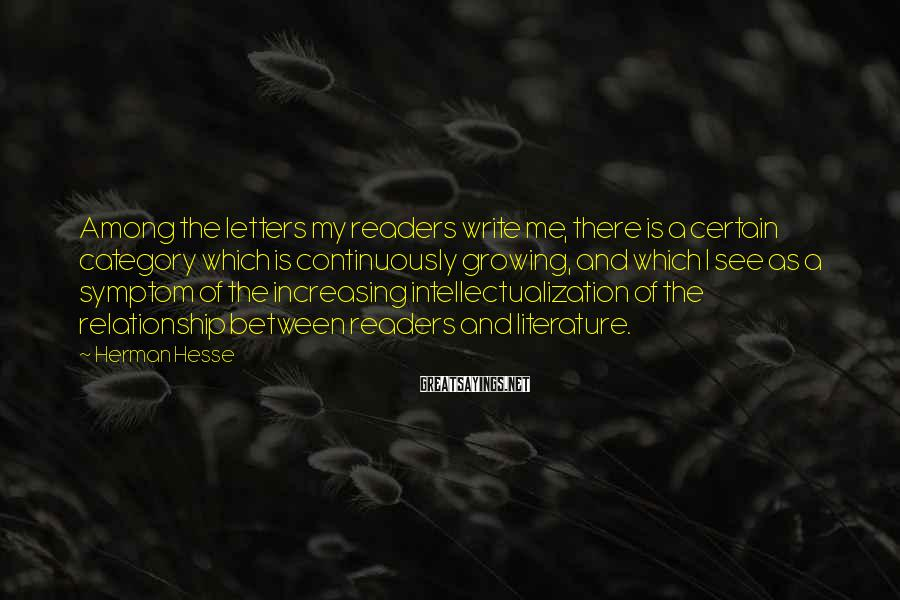 Herman Hesse Sayings: Among the letters my readers write me, there is a certain category which is continuously
