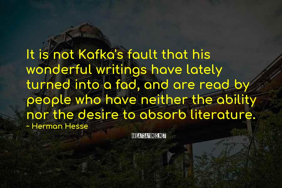 Herman Hesse Sayings: It is not Kafka's fault that his wonderful writings have lately turned into a fad,