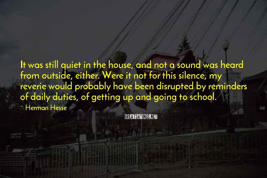 Herman Hesse Sayings: It was still quiet in the house, and not a sound was heard from outside,