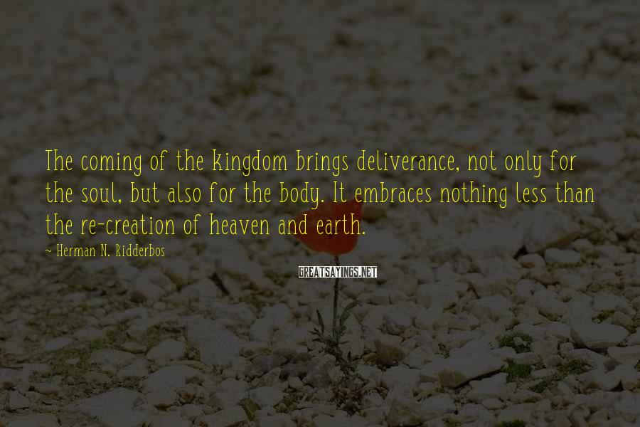 Herman N. Ridderbos Sayings: The coming of the kingdom brings deliverance, not only for the soul, but also for