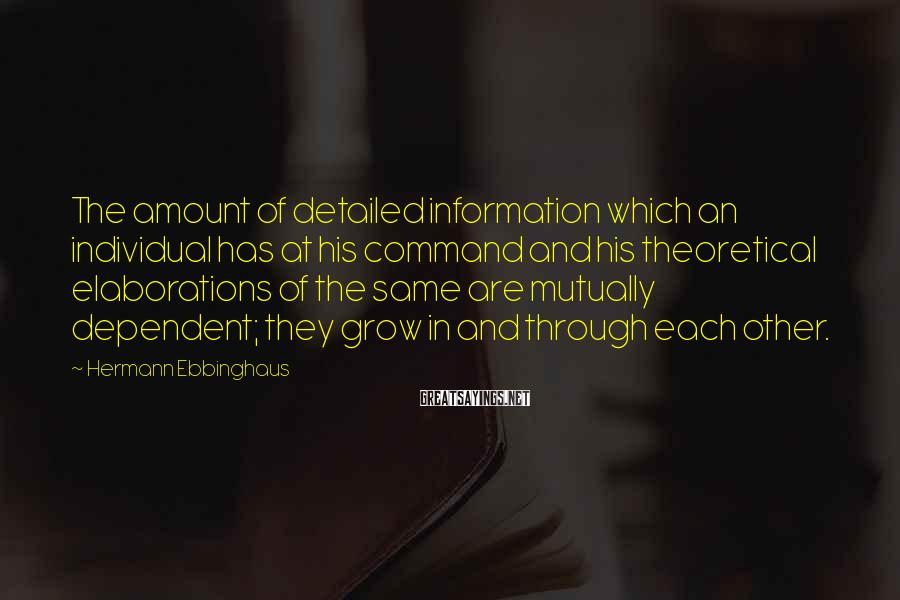 Hermann Ebbinghaus Sayings: The amount of detailed information which an individual has at his command and his theoretical