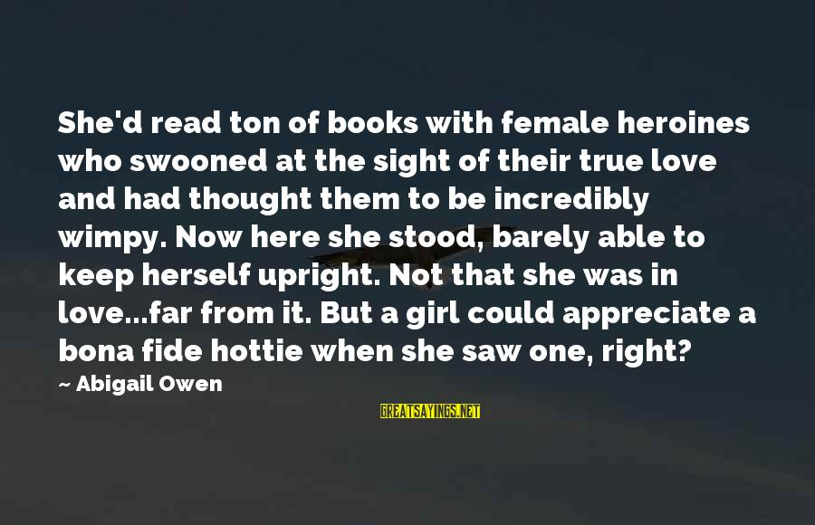 Heroines Sayings By Abigail Owen: She'd read ton of books with female heroines who swooned at the sight of their