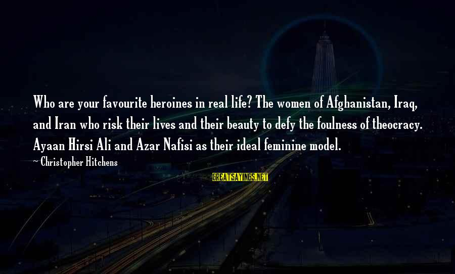 Heroines Sayings By Christopher Hitchens: Who are your favourite heroines in real life? The women of Afghanistan, Iraq, and Iran