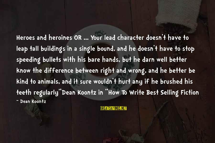 Heroines Sayings By Dean Koontz: Heroes and heroines OR ... Your lead character doesn't have to leap tall buildings in