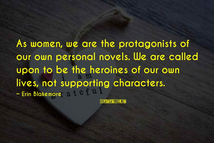 Heroines Sayings By Erin Blakemore: As women, we are the protagonists of our own personal novels. We are called upon