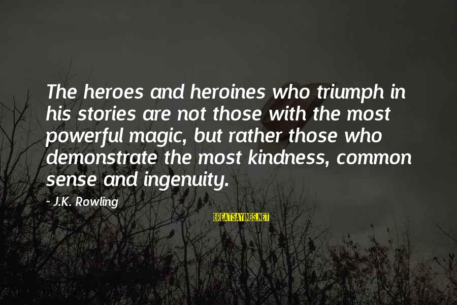 Heroines Sayings By J.K. Rowling: The heroes and heroines who triumph in his stories are not those with the most