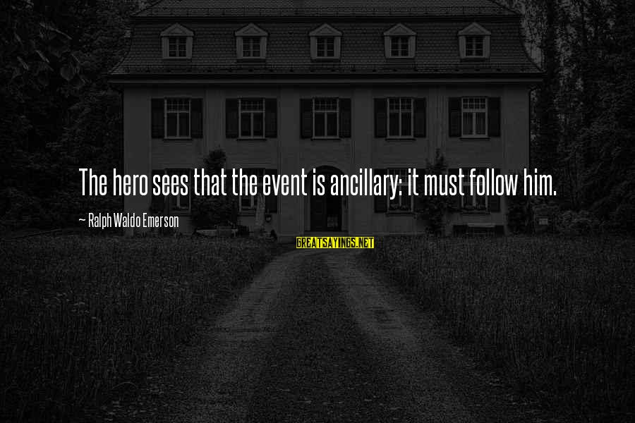Heroines Sayings By Ralph Waldo Emerson: The hero sees that the event is ancillary: it must follow him.