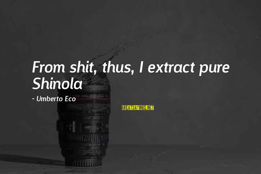 Hero's Shade Sayings By Umberto Eco: From shit, thus, I extract pure Shinola