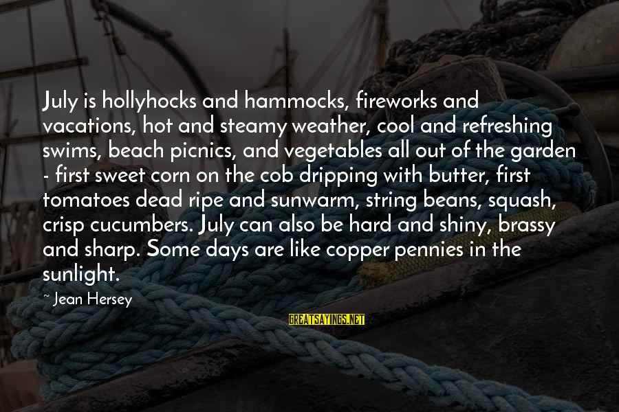 Hersey's Sayings By Jean Hersey: July is hollyhocks and hammocks, fireworks and vacations, hot and steamy weather, cool and refreshing