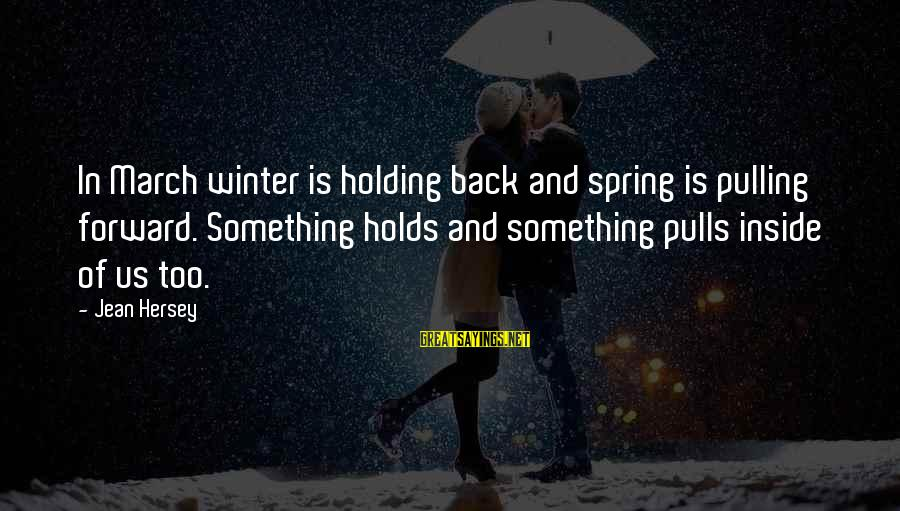 Hersey's Sayings By Jean Hersey: In March winter is holding back and spring is pulling forward. Something holds and something