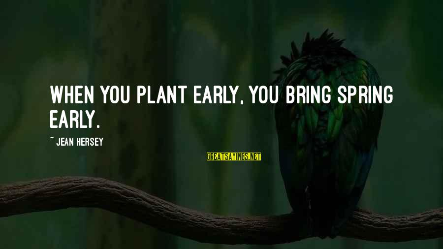 Hersey's Sayings By Jean Hersey: When you plant early, you bring spring early.