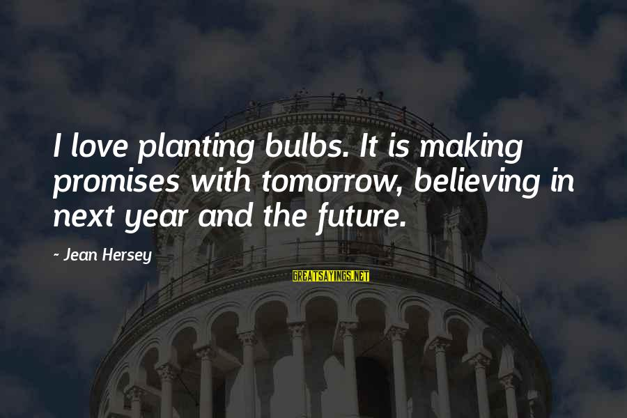 Hersey's Sayings By Jean Hersey: I love planting bulbs. It is making promises with tomorrow, believing in next year and