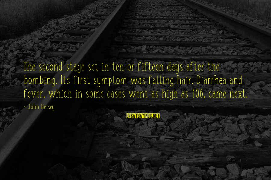 Hersey's Sayings By John Hersey: The second stage set in ten or fifteen days after the bombing. Its first symptom