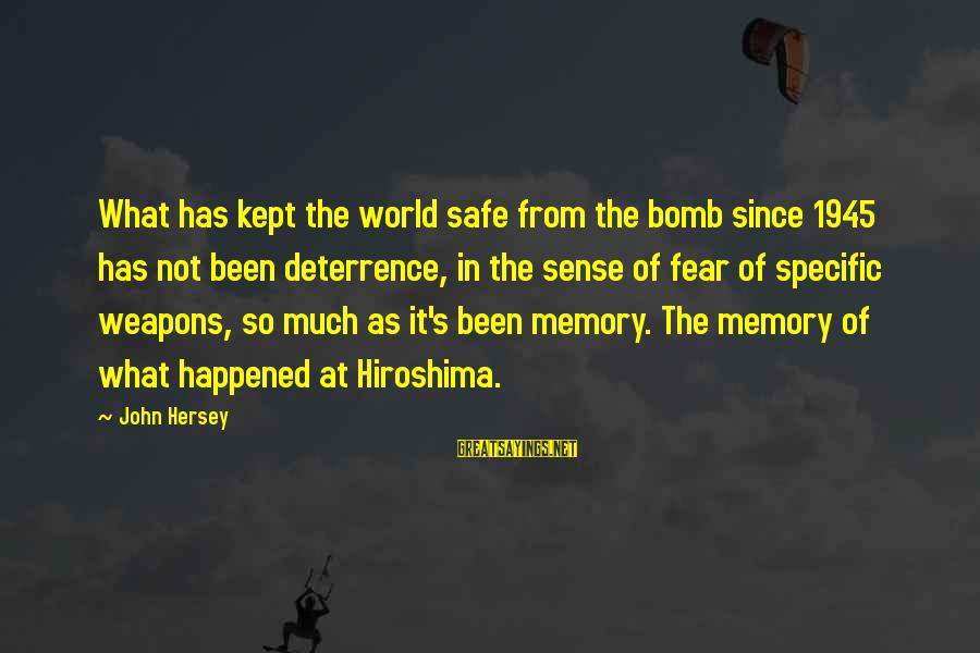 Hersey's Sayings By John Hersey: What has kept the world safe from the bomb since 1945 has not been deterrence,