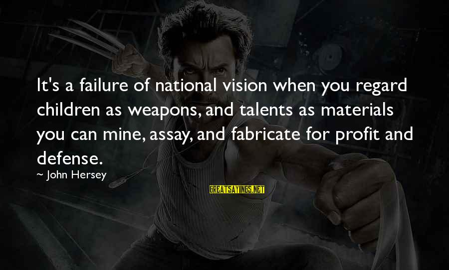 Hersey's Sayings By John Hersey: It's a failure of national vision when you regard children as weapons, and talents as