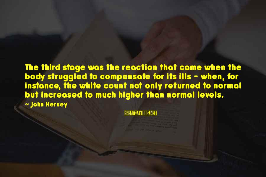 Hersey's Sayings By John Hersey: The third stage was the reaction that came when the body struggled to compensate for