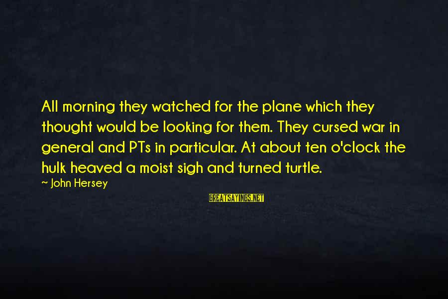 Hersey's Sayings By John Hersey: All morning they watched for the plane which they thought would be looking for them.