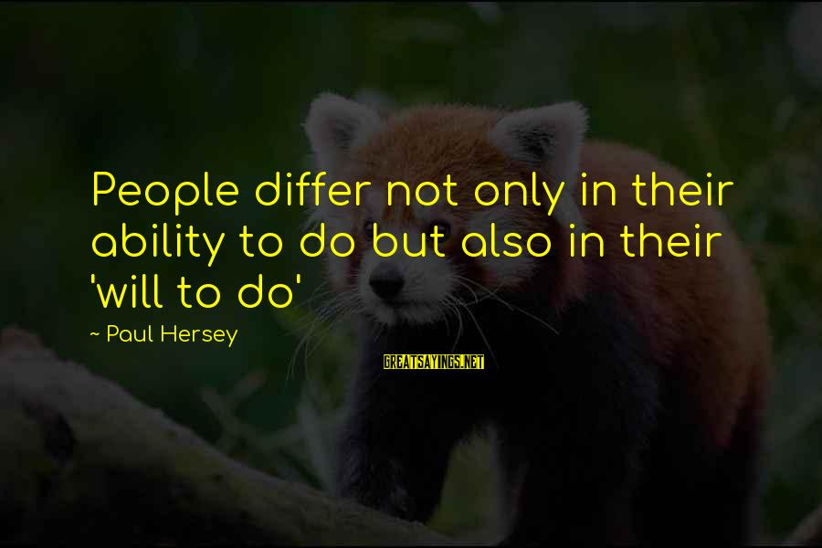 Hersey's Sayings By Paul Hersey: People differ not only in their ability to do but also in their 'will to