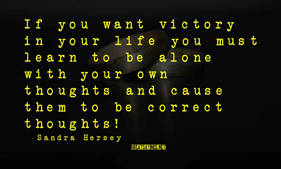 Hersey's Sayings By Sandra Hersey: If you want victory in your life you must learn to be alone with your