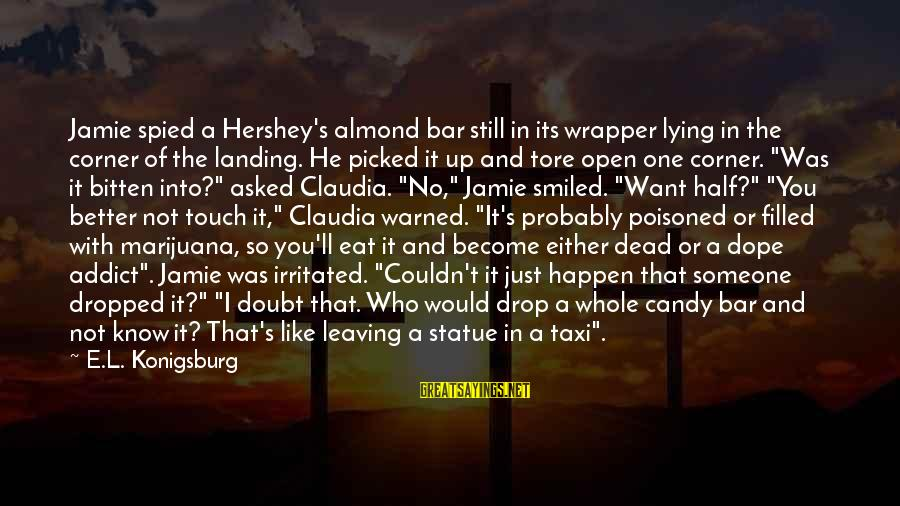 Hershey Candy Sayings By E.L. Konigsburg: Jamie spied a Hershey's almond bar still in its wrapper lying in the corner of