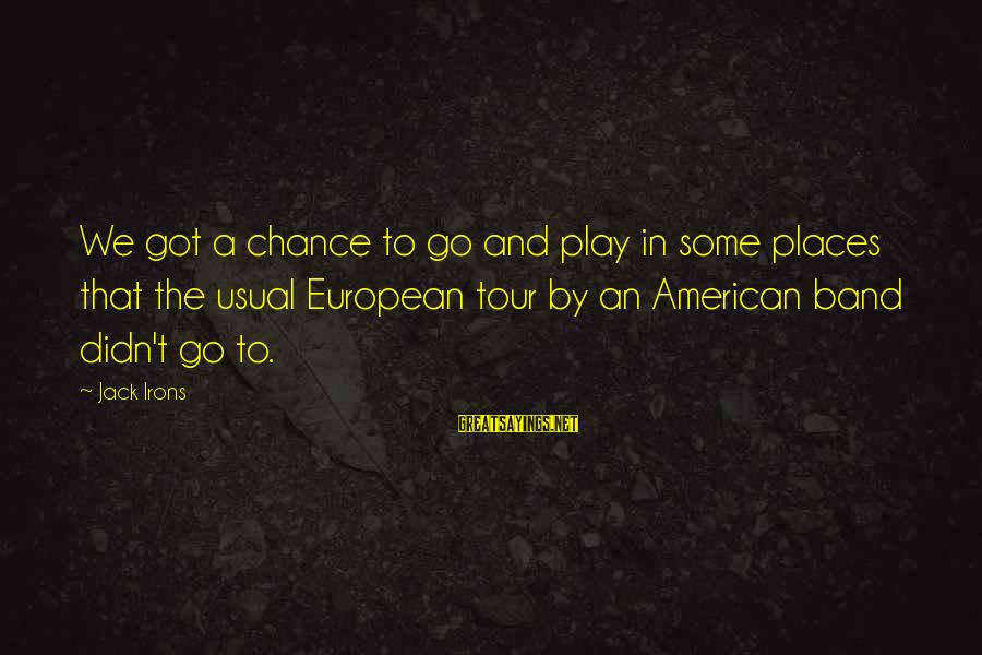 Hershey Candy Sayings By Jack Irons: We got a chance to go and play in some places that the usual European