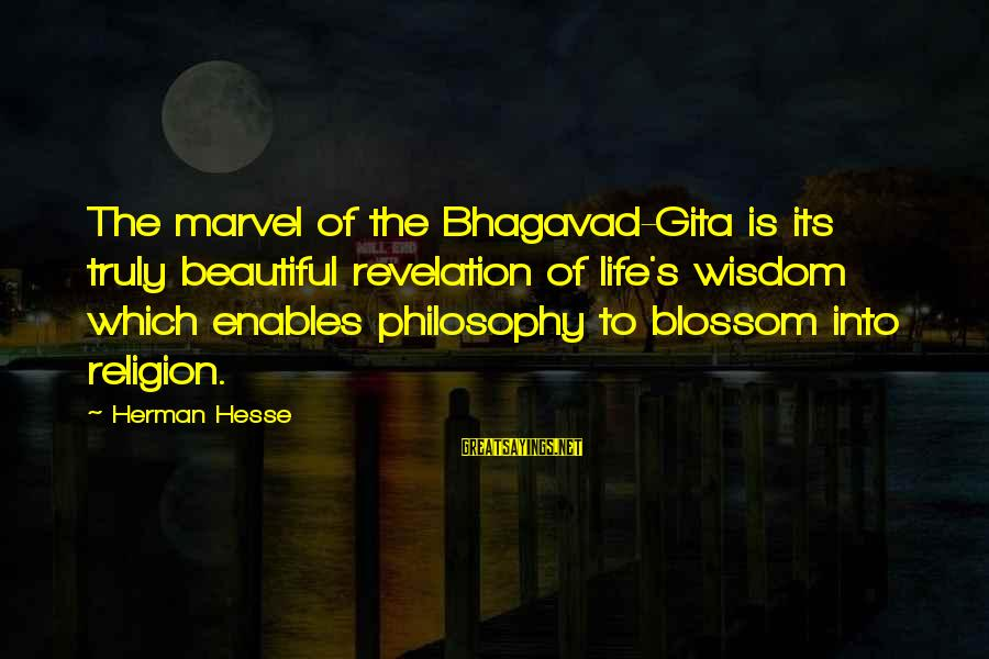 Hesse Sayings By Herman Hesse: The marvel of the Bhagavad-Gita is its truly beautiful revelation of life's wisdom which enables