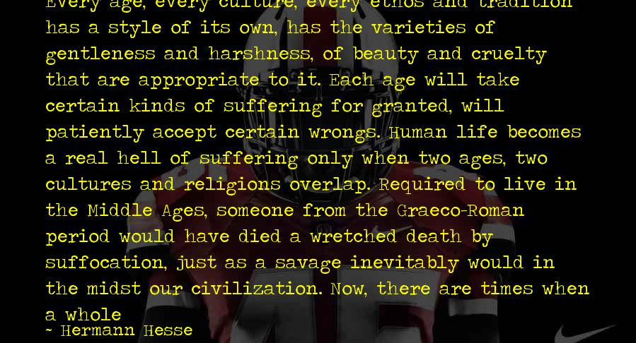 Hesse Sayings By Hermann Hesse: Every age, every culture, every ethos and tradition has a style of its own, has