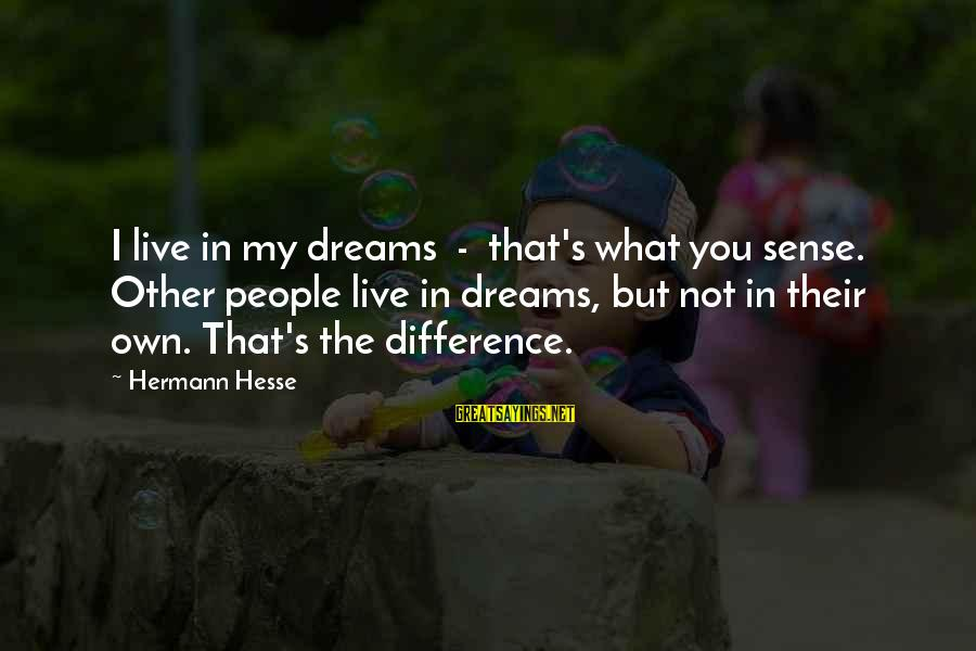 Hesse Sayings By Hermann Hesse: I live in my dreams - that's what you sense. Other people live in dreams,