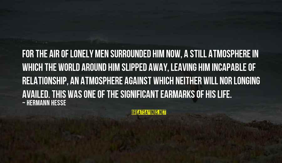 Hesse Sayings By Hermann Hesse: For the air of lonely men surrounded him now, a still atmosphere in which the