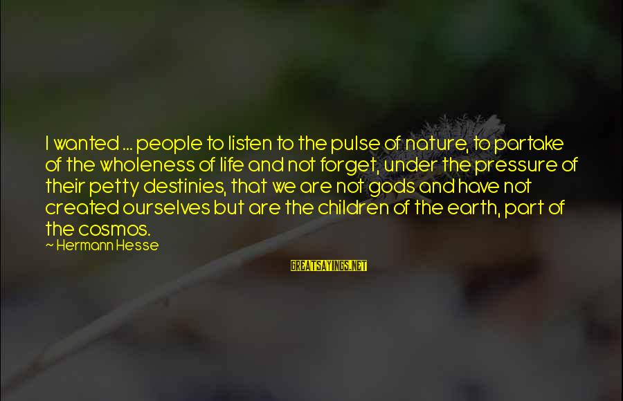 Hesse Sayings By Hermann Hesse: I wanted ... people to listen to the pulse of nature, to partake of the