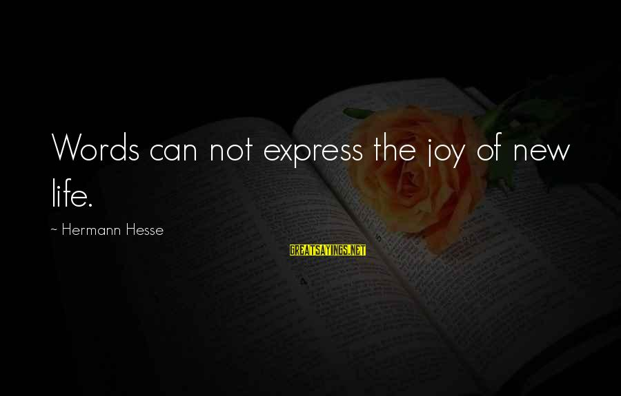 Hesse Sayings By Hermann Hesse: Words can not express the joy of new life.