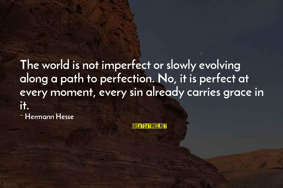 Hesse Sayings By Hermann Hesse: The world is not imperfect or slowly evolving along a path to perfection. No, it