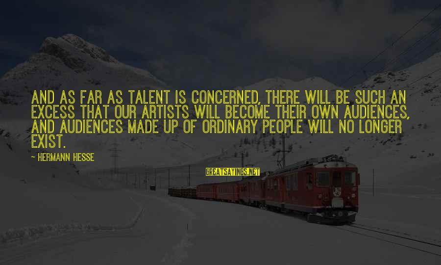 Hesse Sayings By Hermann Hesse: And as far as talent is concerned, there will be such an excess that our