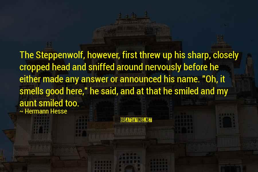 Hesse Sayings By Hermann Hesse: The Steppenwolf, however, first threw up his sharp, closely cropped head and sniffed around nervously