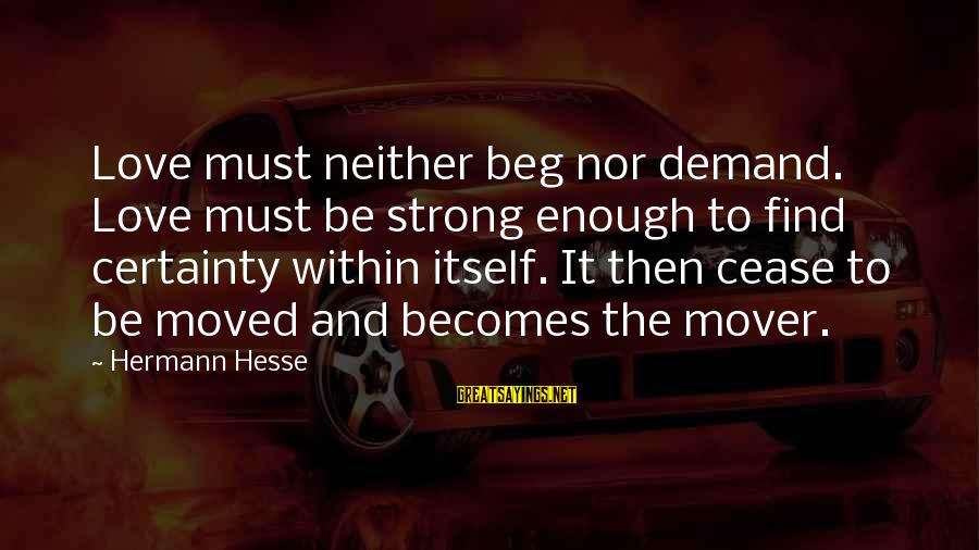 Hesse Sayings By Hermann Hesse: Love must neither beg nor demand. Love must be strong enough to find certainty within