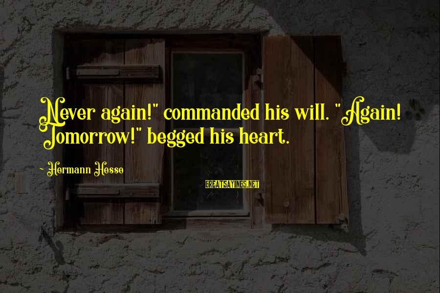 """Hesse Sayings By Hermann Hesse: Never again!"""" commanded his will. """"Again! Tomorrow!"""" begged his heart."""