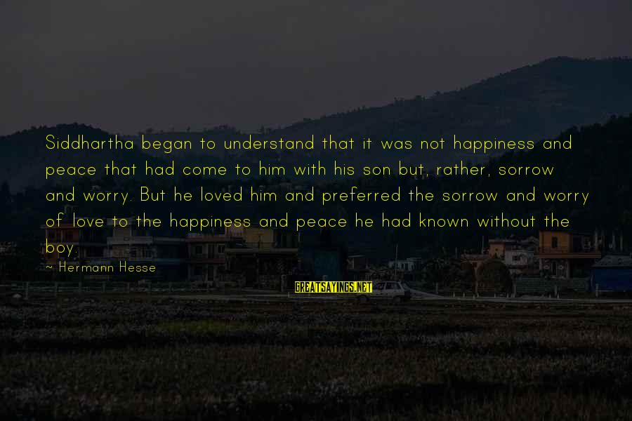Hesse Sayings By Hermann Hesse: Siddhartha began to understand that it was not happiness and peace that had come to