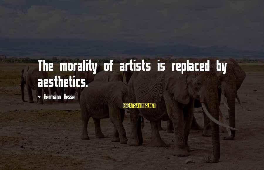 Hesse Sayings By Hermann Hesse: The morality of artists is replaced by aesthetics.