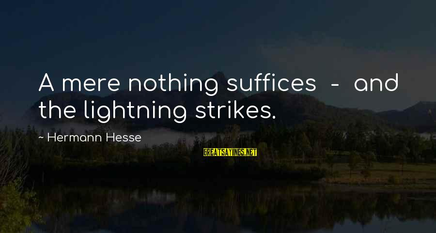 Hesse Sayings By Hermann Hesse: A mere nothing suffices - and the lightning strikes.