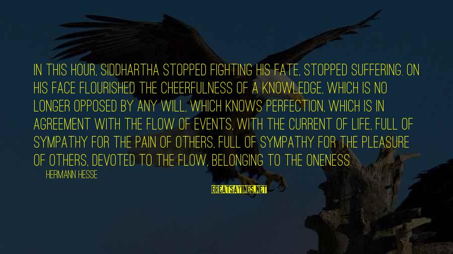Hesse Sayings By Hermann Hesse: In this hour, Siddhartha stopped fighting his fate, stopped suffering. On his face flourished the