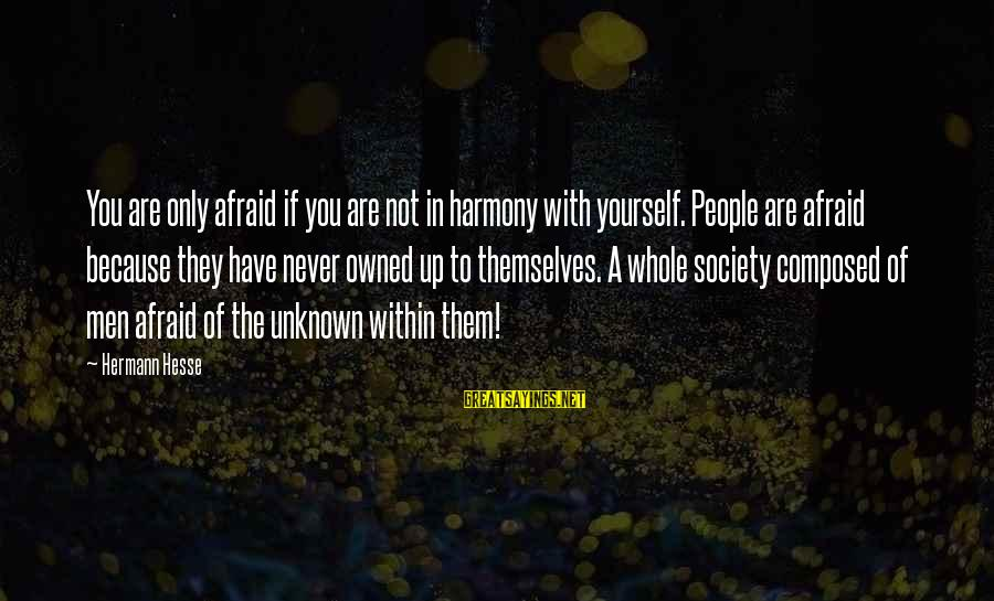 Hesse Sayings By Hermann Hesse: You are only afraid if you are not in harmony with yourself. People are afraid
