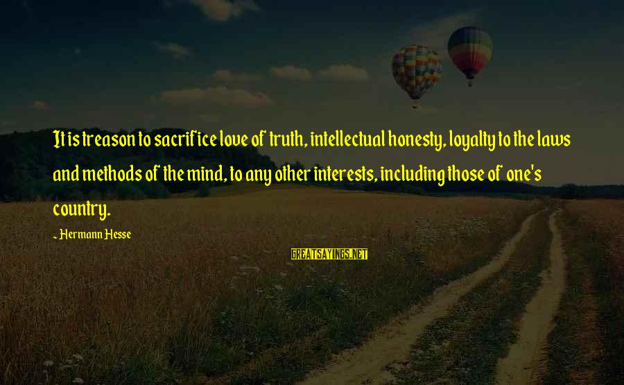 Hesse Sayings By Hermann Hesse: It is treason to sacrifice love of truth, intellectual honesty, loyalty to the laws and