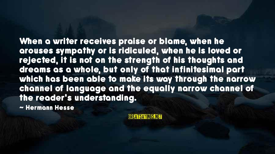 Hesse Sayings By Hermann Hesse: When a writer receives praise or blame, when he arouses sympathy or is ridiculed, when