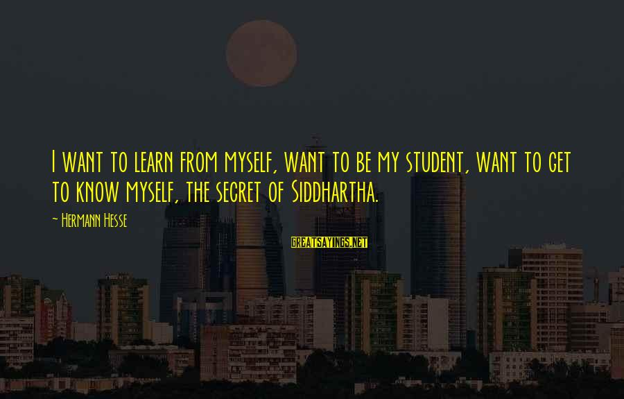 Hesse Sayings By Hermann Hesse: I want to learn from myself, want to be my student, want to get to