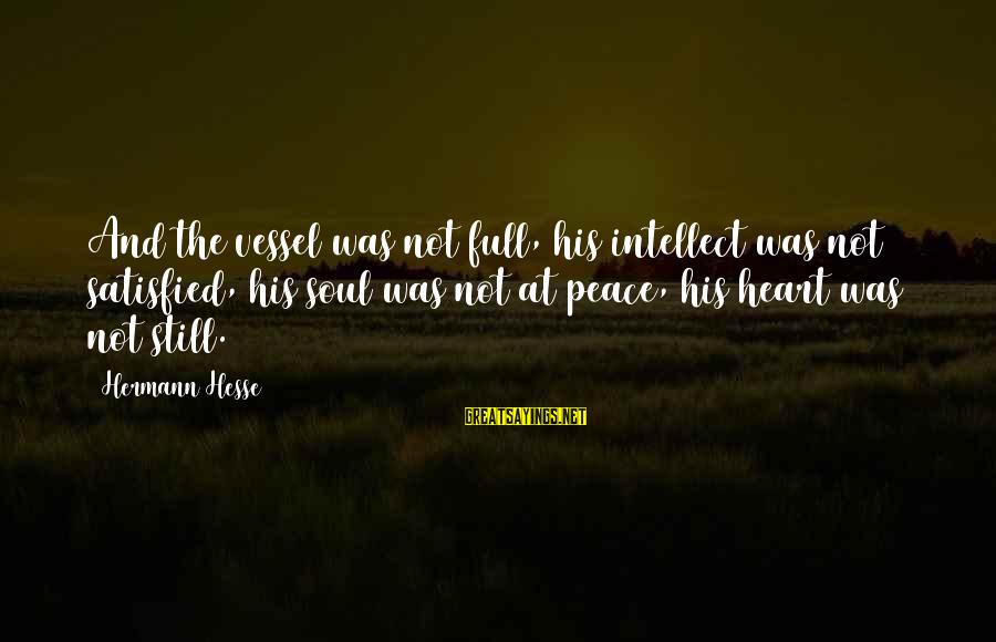 Hesse Sayings By Hermann Hesse: And the vessel was not full, his intellect was not satisfied, his soul was not