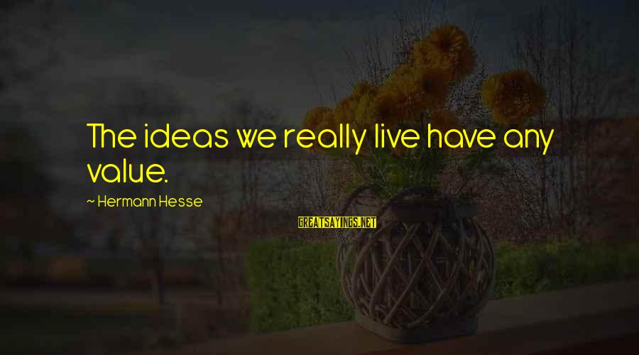 Hesse Sayings By Hermann Hesse: The ideas we really live have any value.