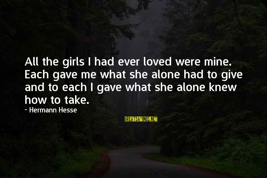 Hesse Sayings By Hermann Hesse: All the girls I had ever loved were mine. Each gave me what she alone